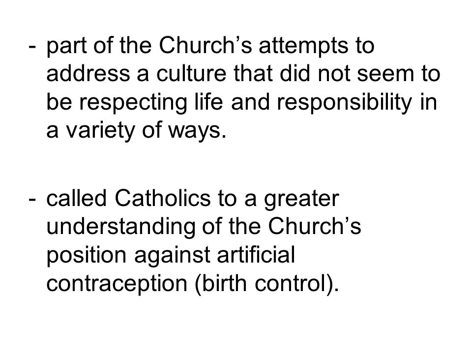 -part of the Church's attempts to address a culture that did not seem to be respecting life and responsibility in a variety of ways. -called Catholics