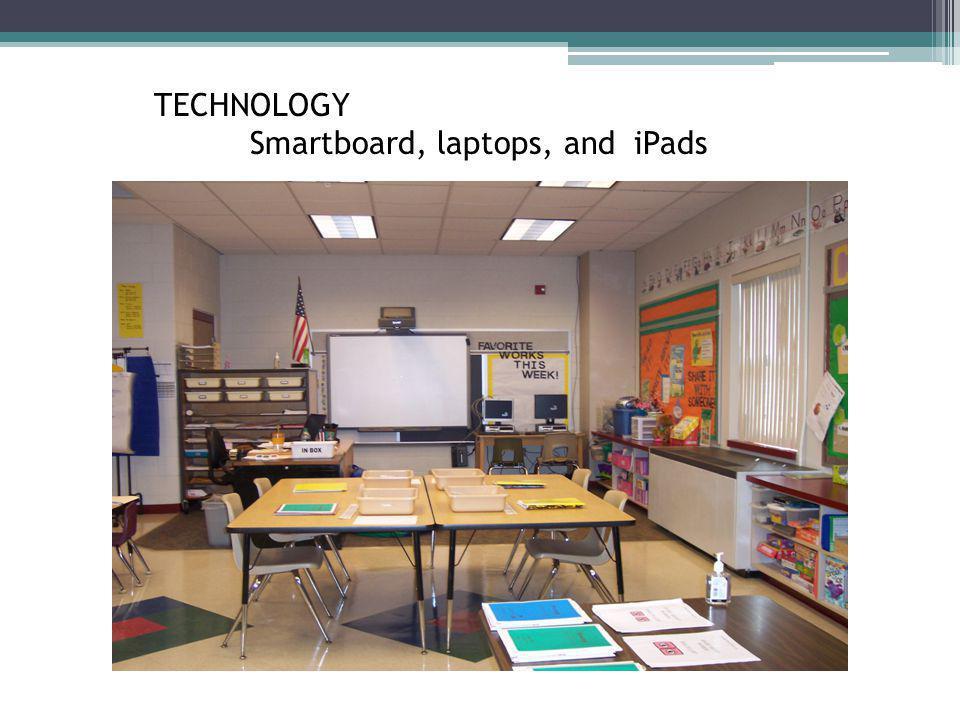 TECHNOLOGY Smartboard, laptops, and iPads