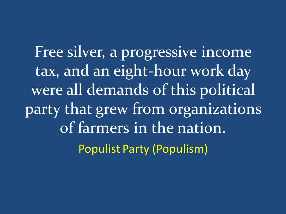 Free silver, a progressive income tax, and an eight-hour work day were all demands of this political party that grew from organizations of farmers in the nation.