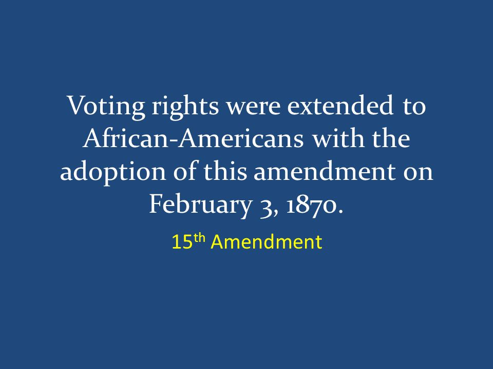 Voting rights were extended to African-Americans with the adoption of this amendment on February 3, 1870.