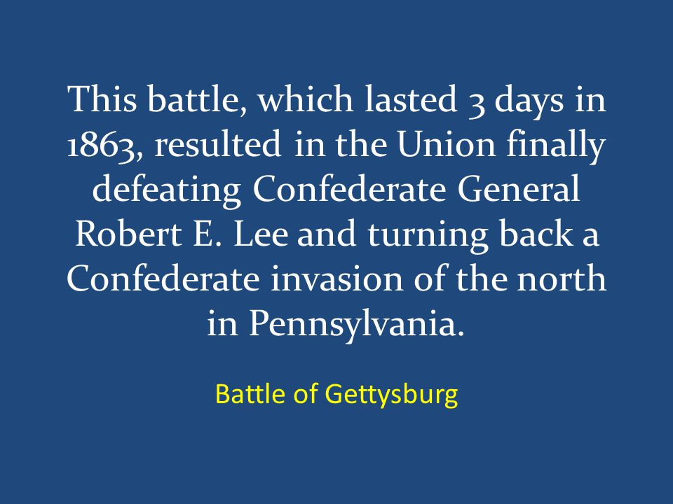 This battle, which lasted 3 days in 1863, resulted in the Union finally defeating Confederate General Robert E.