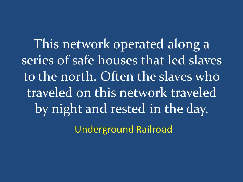 This network operated along a series of safe houses that led slaves to the north.