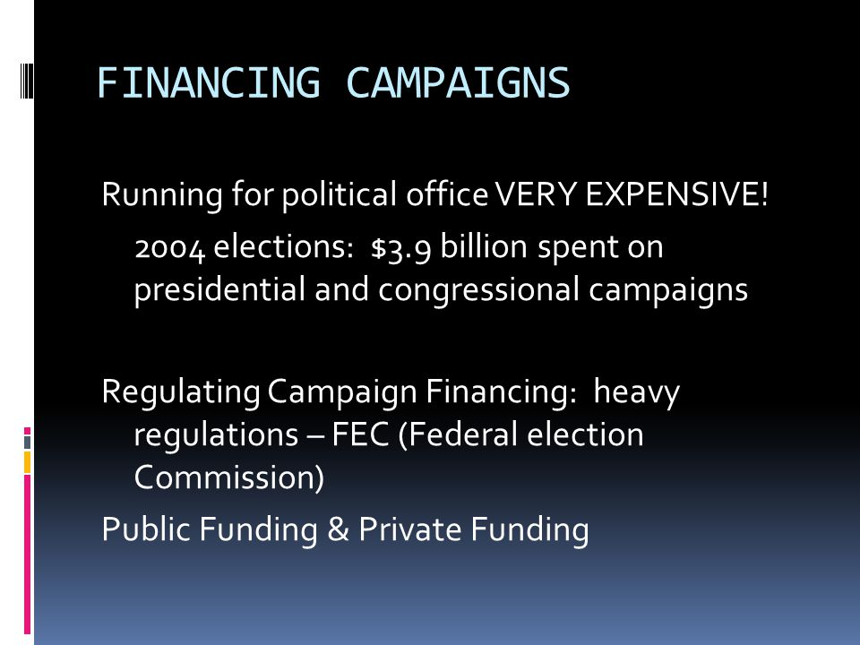 FINANCING CAMPAIGNS Running for political office VERY EXPENSIVE! 2004 elections: $3.9 billion spent on presidential and congressional campaigns Regula