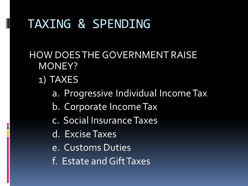 TAXING & SPENDING HOW DOES THE GOVERNMENT RAISE MONEY.