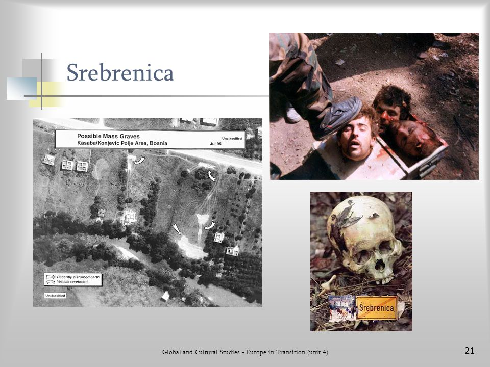 Global and Cultural Studies - Europe in Transition (unit 4) 21 Srebrenica