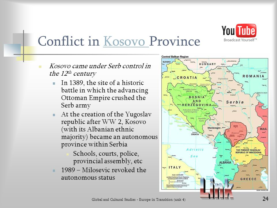 Global and Cultural Studies - Europe in Transition (unit 4) 24 Conflict in Kosovo ProvinceKosovo Kosovo came under Serb control in the 12 th century I