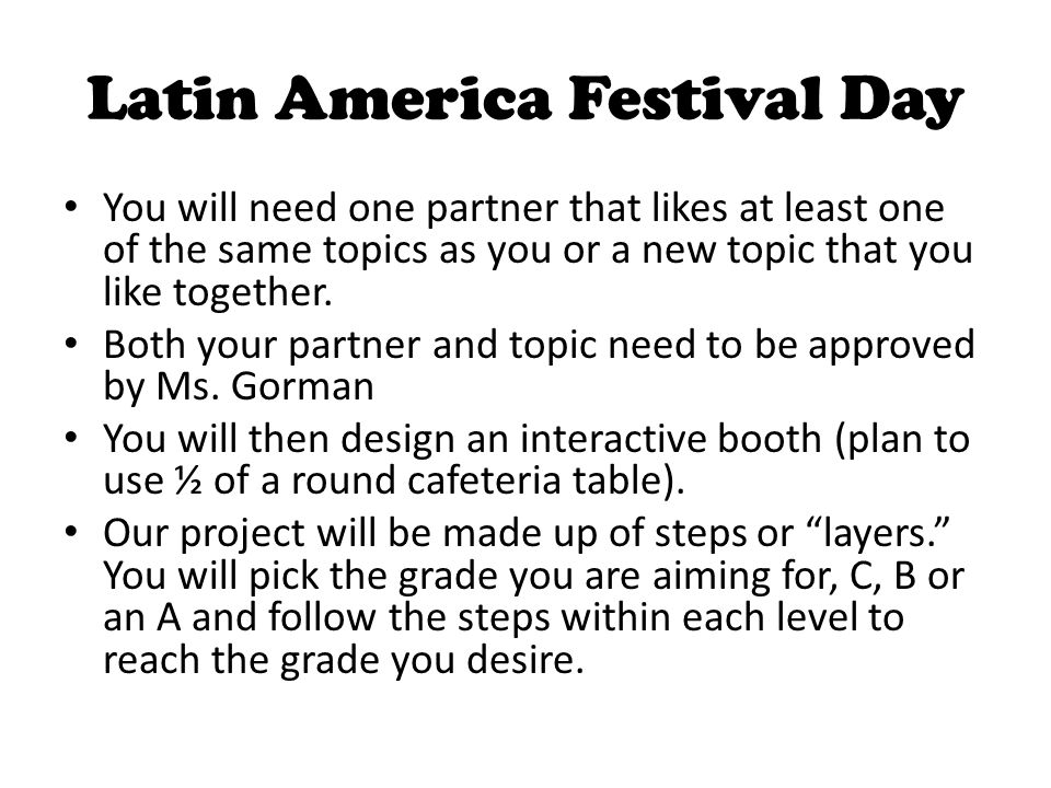 Latin America Festival Day You will need one partner that likes at least one of the same topics as you or a new topic that you like together. Both you
