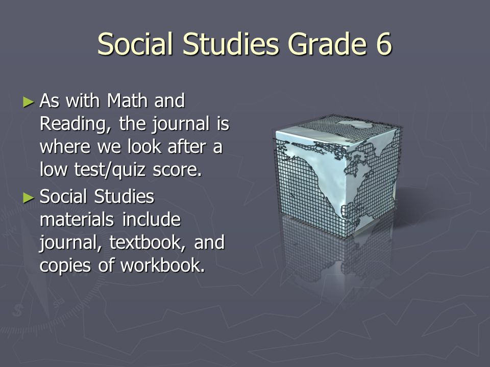 Social Studies Grade 6 ► As with Math and Reading, the journal is where we look after a low test/quiz score. ► Social Studies materials include journa