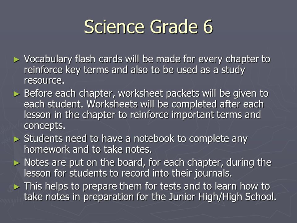 Science Grade 6 ► Vocabulary flash cards will be made for every chapter to reinforce key terms and also to be used as a study resource.