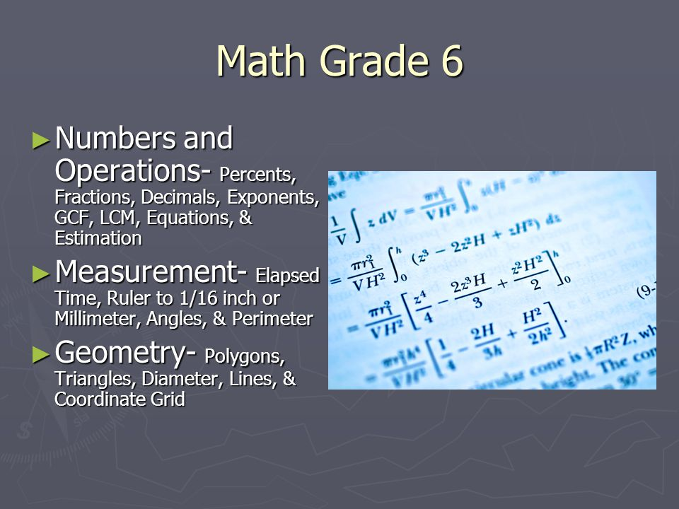 Math Grade 6 ► Numbers and Operations- Percents, Fractions, Decimals, Exponents, GCF, LCM, Equations, & Estimation ► Measurement- Elapsed Time, Ruler