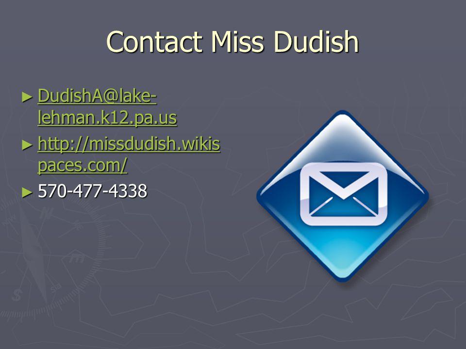 Contact Miss Dudish ► DudishA@lake- lehman.k12.pa.us DudishA@lake- lehman.k12.pa.us DudishA@lake- lehman.k12.pa.us ► http://missdudish.wikis paces.com/ http://missdudish.wikis paces.com/ http://missdudish.wikis paces.com/ ► 570-477-4338