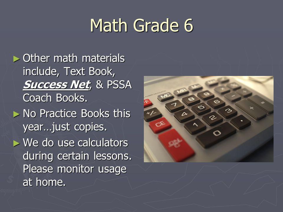 Math Grade 6 ► Other math materials include, Text Book, Success Net, & PSSA Coach Books.