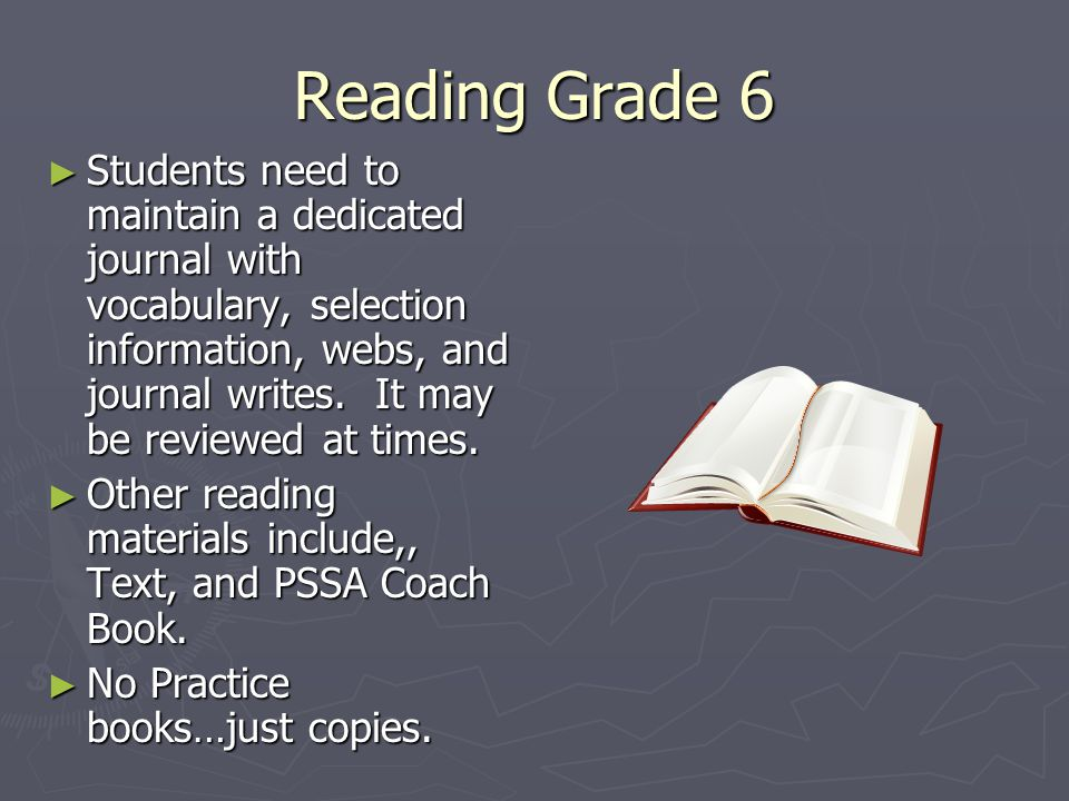 Reading Grade 6 ► Students need to maintain a dedicated journal with vocabulary, selection information, webs, and journal writes.