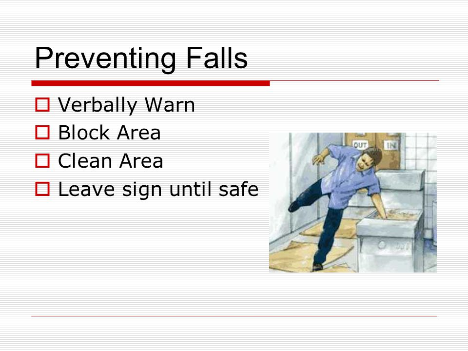 Preventing Falls  Verbally Warn  Block Area  Clean Area  Leave sign until safe