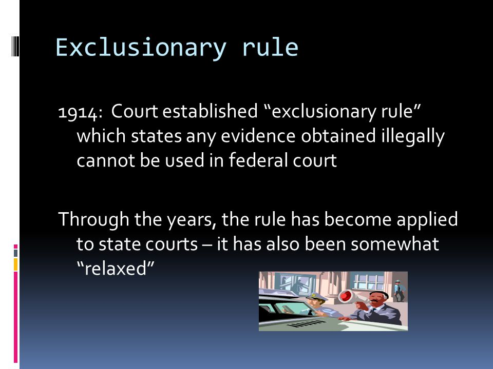 "Exclusionary rule 1914: Court established ""exclusionary rule"" which states any evidence obtained illegally cannot be used in federal court Through the"