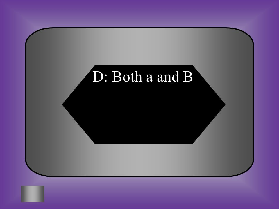 D: Both a and B