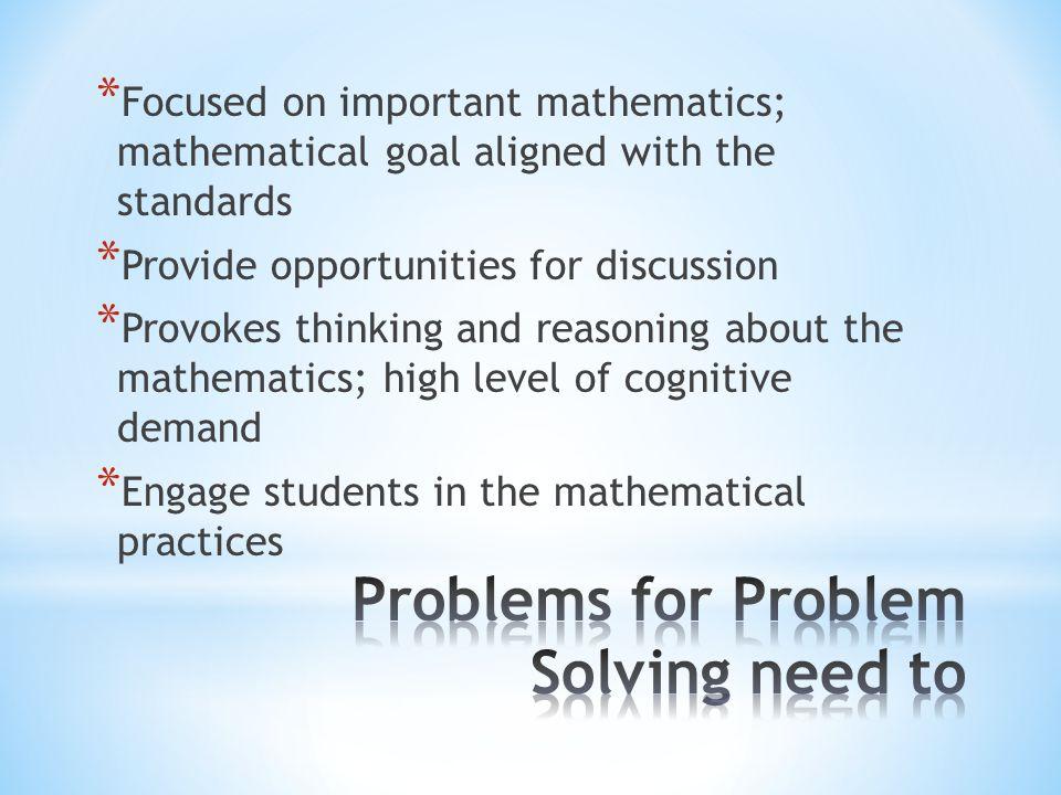 * Focused on important mathematics; mathematical goal aligned with the standards * Provide opportunities for discussion * Provokes thinking and reasoning about the mathematics; high level of cognitive demand * Engage students in the mathematical practices