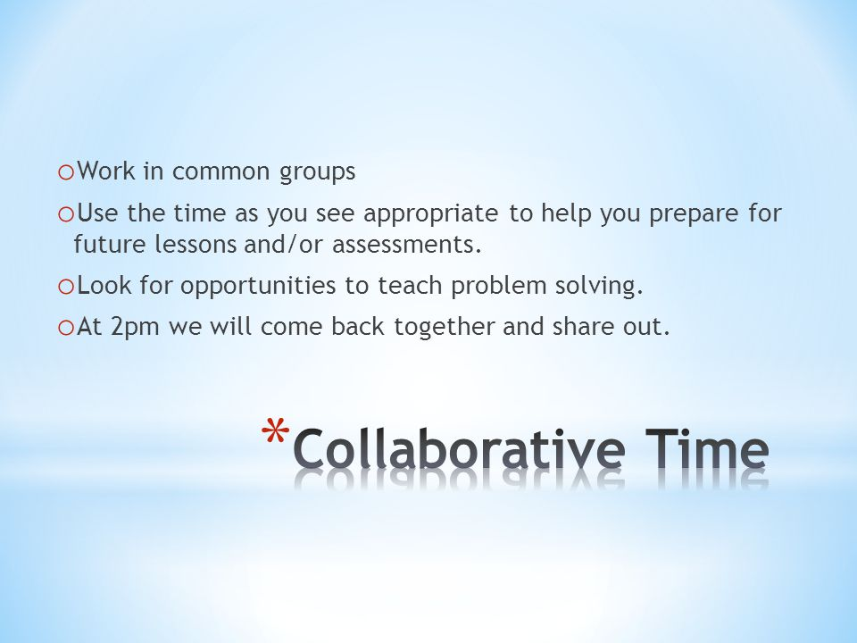 o Work in common groups o Use the time as you see appropriate to help you prepare for future lessons and/or assessments.
