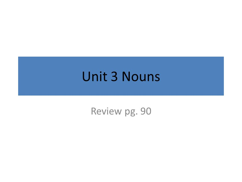 Unit 3 Nouns Review pg. 90