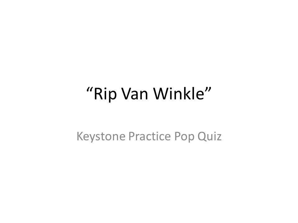 Rip Van Winkle Keystone Practice Pop Quiz
