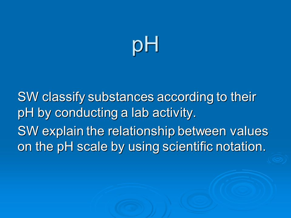 pH SW classify substances according to their pH by conducting a lab activity.