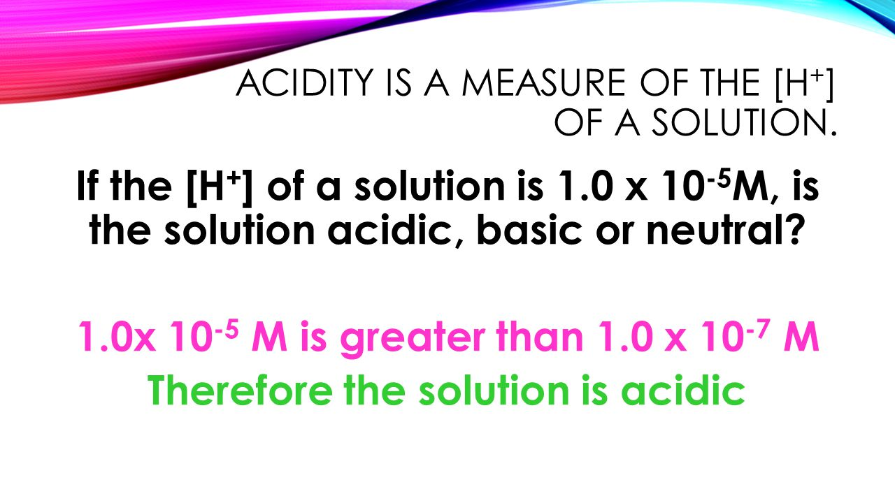 LET'S PRACTICE Calculate the pH of a solution with a [OH - ] of 3.5 x 10 -9