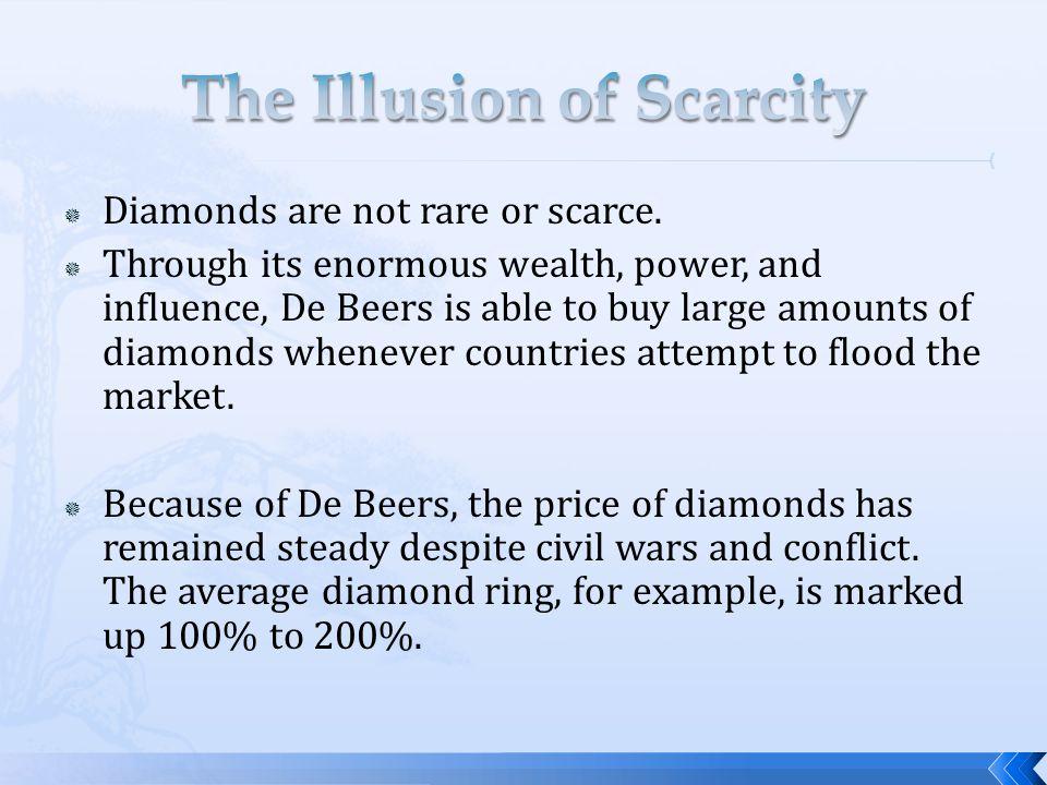  Diamonds are not rare or scarce.