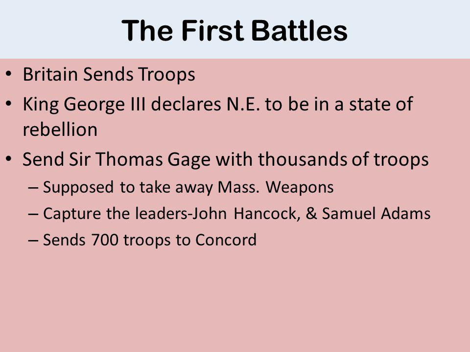 The First Battles Britain Sends Troops King George III declares N.E.