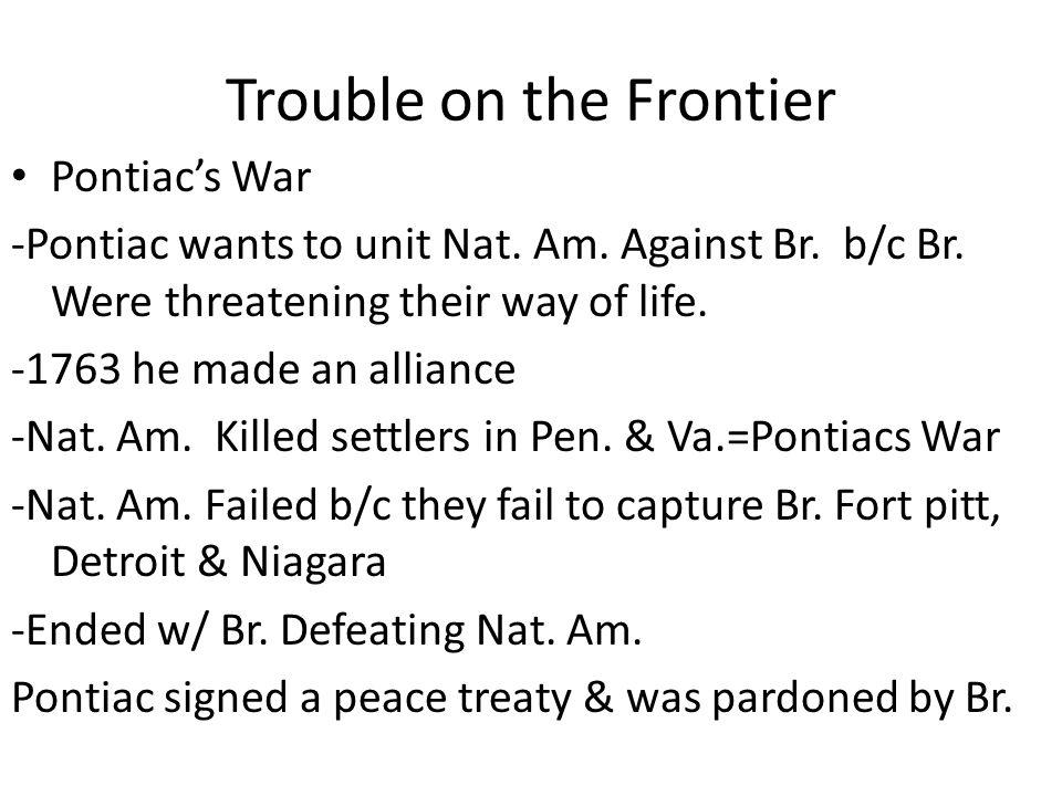Trouble on the Frontier Pontiac's War -Pontiac wants to unit Nat.