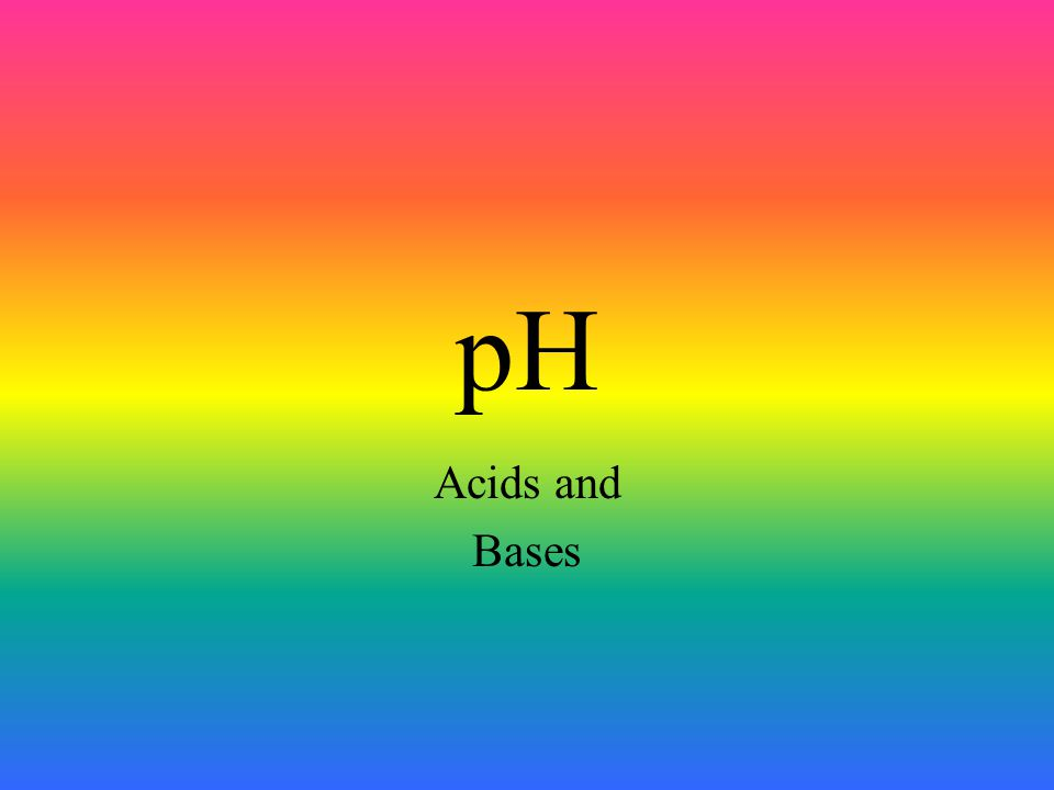 pH Acids and Bases