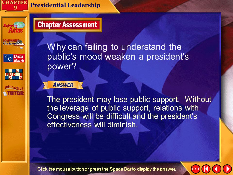 Chapter Assessment (3) Click the mouse button or press the Space Bar to display the answer. What is the president's role as party leader? The presiden