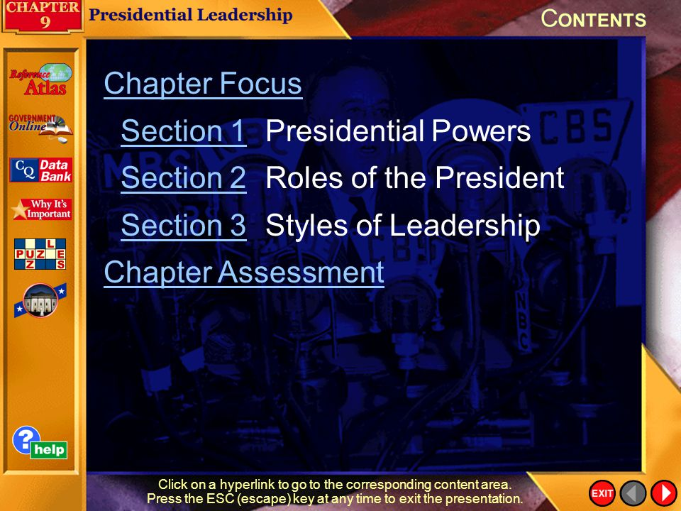 Contents Chapter Focus Section 1Presidential PowersSection 1 Section 2Roles of the PresidentSection 2 Section 3Styles of LeadershipSection 3 Chapter Assessment Click on a hyperlink to go to the corresponding content area.