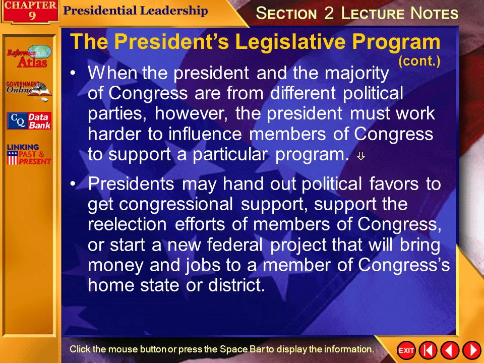 Section 2-13 Click the mouse button or press the Space Bar to display the information. The President's Legislative Program The president has a large s