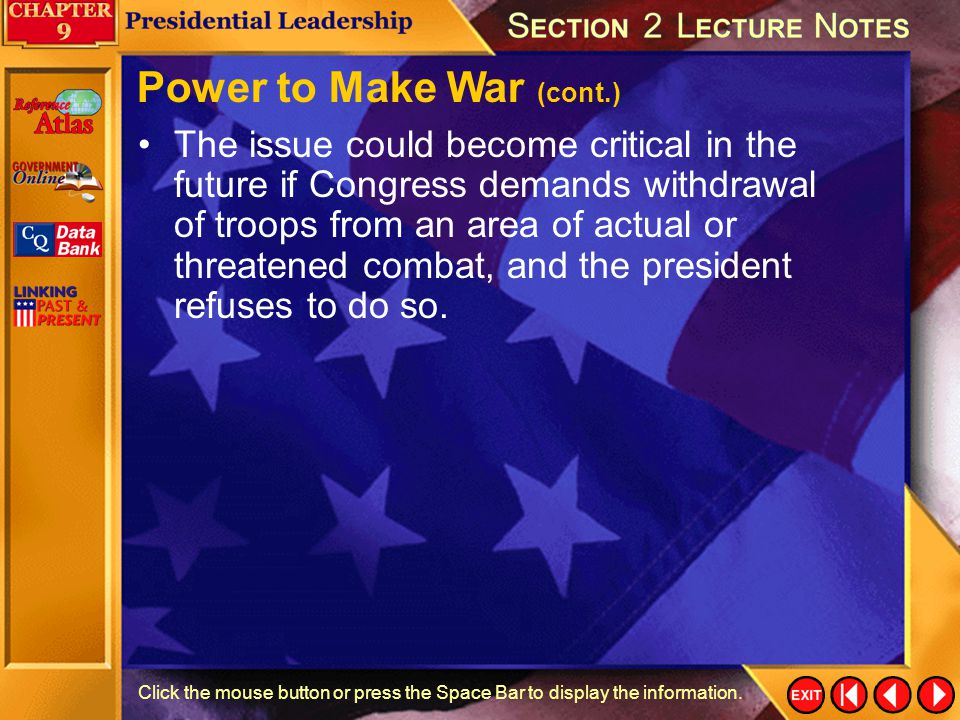 Section 2-29 Click the mouse button or press the Space Bar to display the information. Power to Make War President Bush received congressional approva