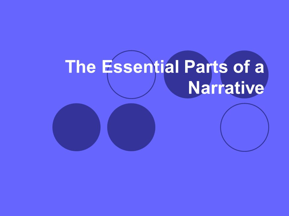 The Essential Parts of a Narrative