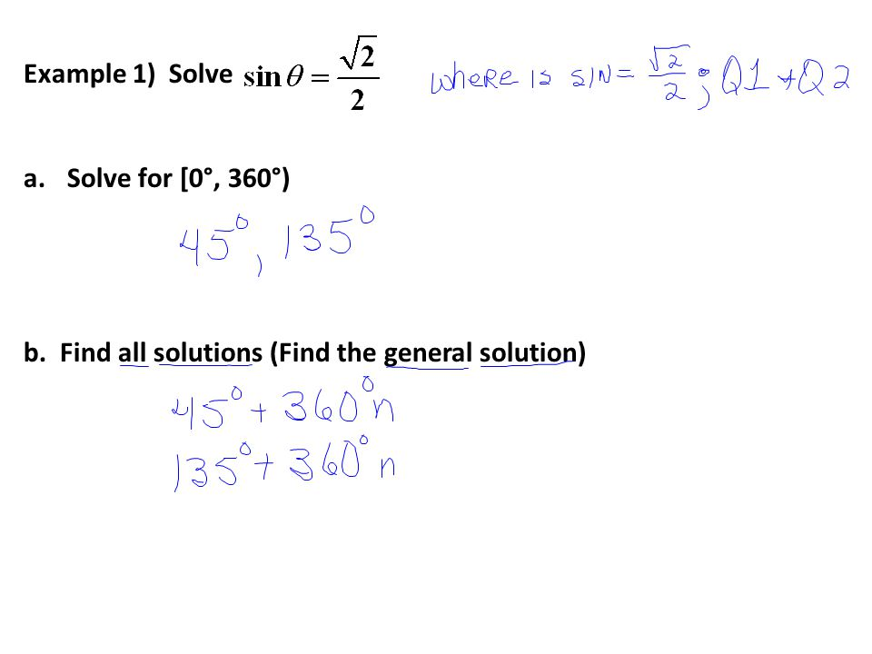 Example 1) Solve a.Solve for [0°, 360°) b. Find all solutions (Find the general solution)