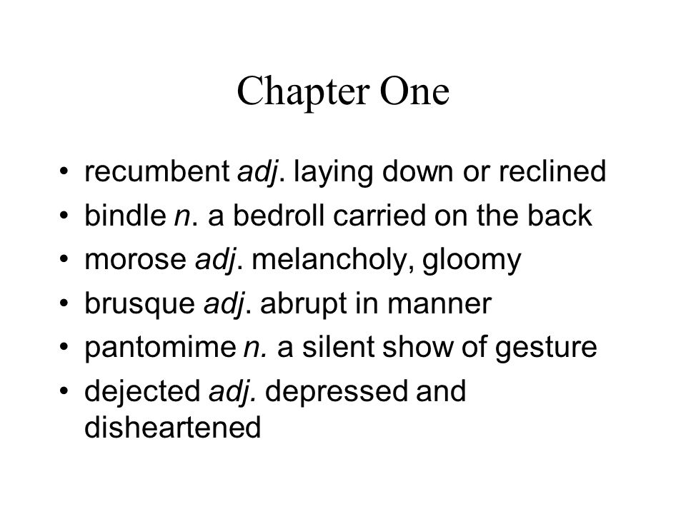 Chapter One recumbent adj. laying down or reclined bindle n.