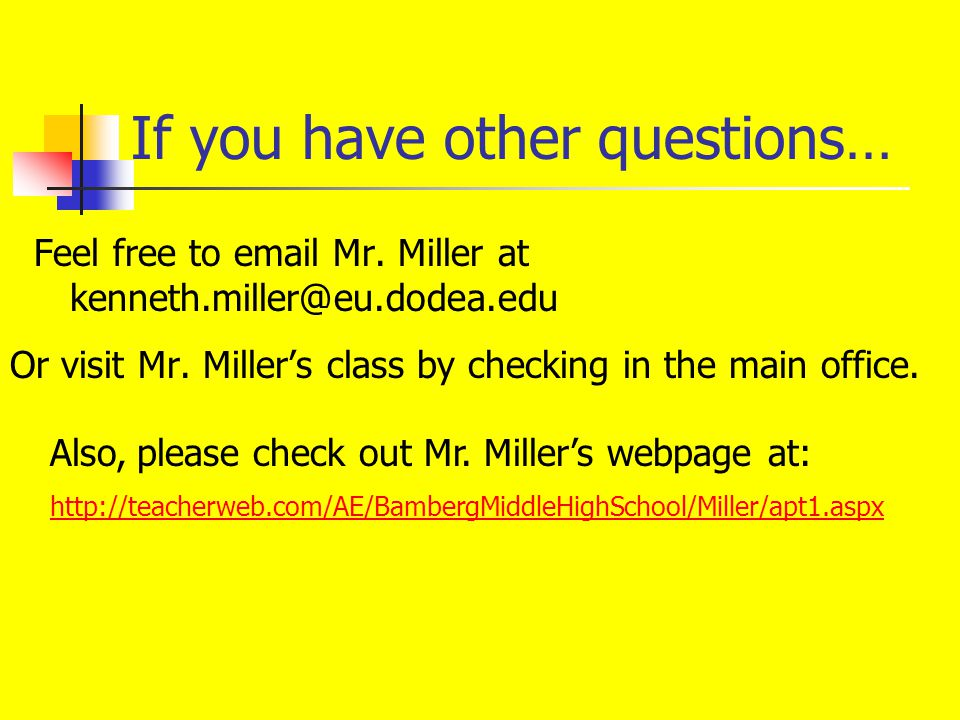If you have other questions… Feel free to email Mr.