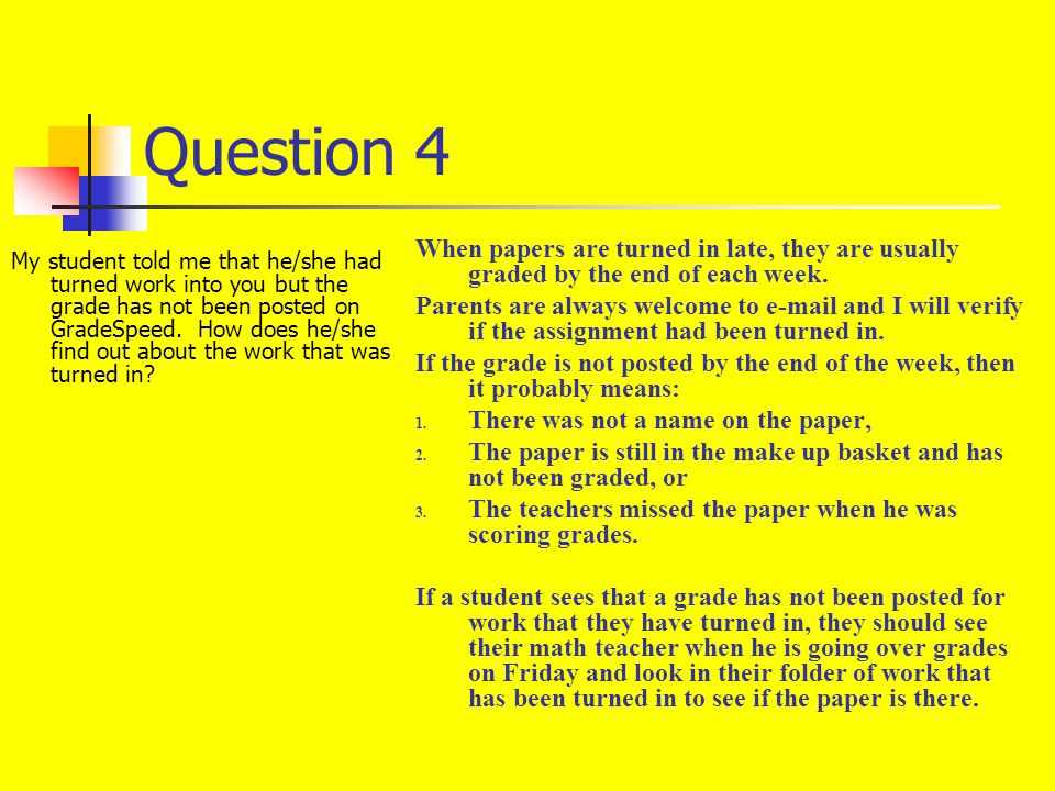 Question 4 My student told me that he/she had turned work into you but the grade has not been posted on GradeSpeed.