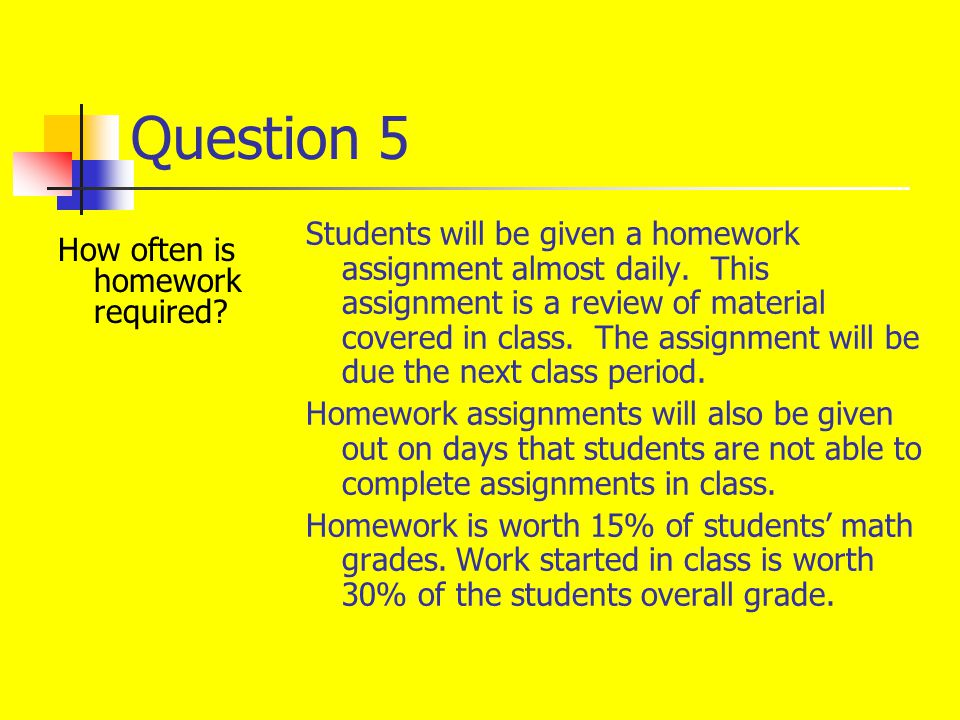 Question 5 How often is homework required.