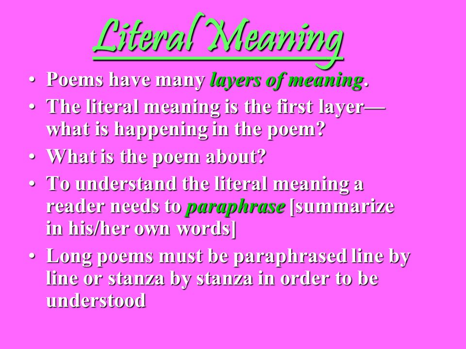 Literal Meaning Poems have many layers of meaning.Poems have many layers of meaning. The literal meaning is the first layer— what is happening in the