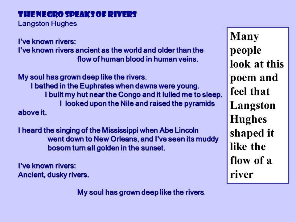 The Negro Speaks of Rivers Langston Hughes I've known rivers: I've known rivers ancient as the world and older than the flow of human blood in human v