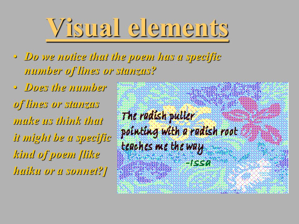 Visual elements Do we notice that the poem has a specific number of lines or stanzas?Do we notice that the poem has a specific number of lines or stan