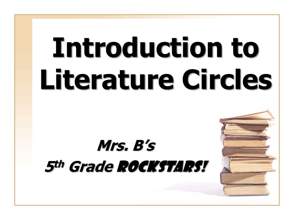 Introduction to Literature Circles Mrs. B's 5 th Grade ROCKSTARS!