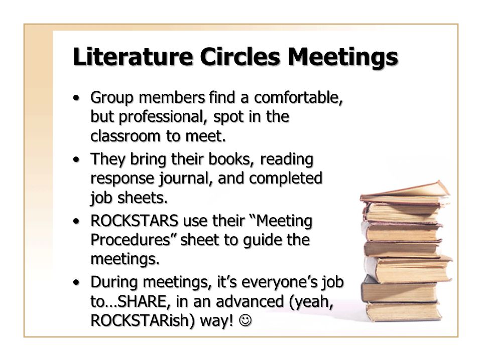 Literature Circles Meetings Group members find a comfortable, but professional, spot in the classroom to meet.Group members find a comfortable, but pr