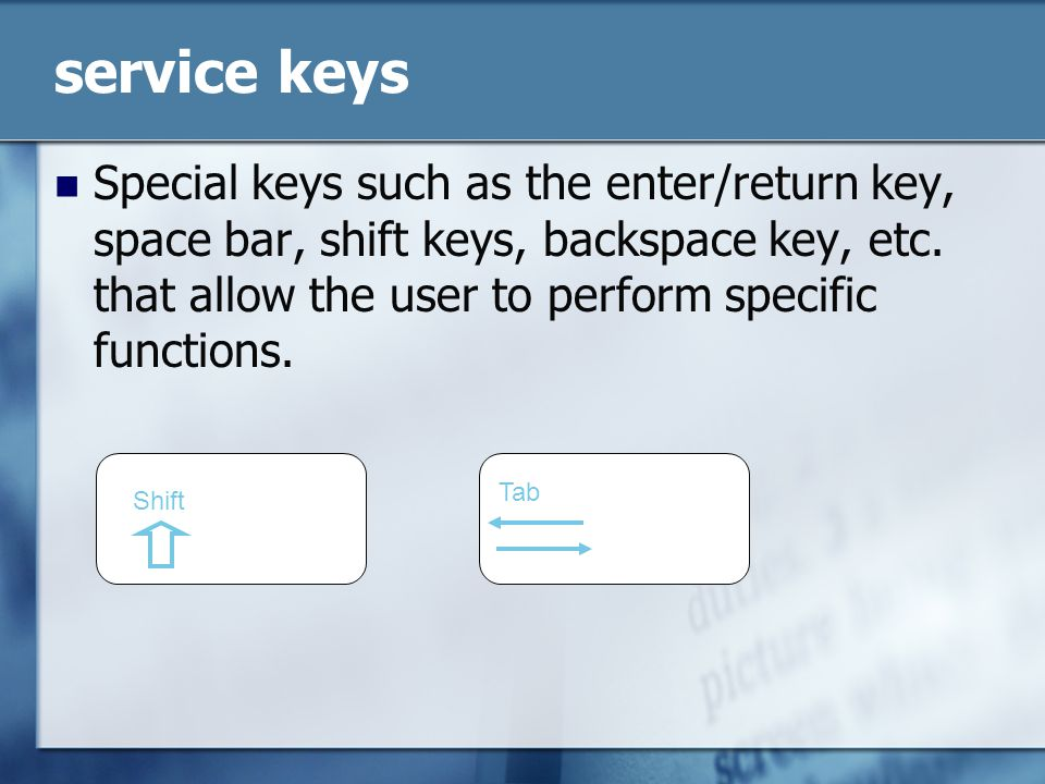 service keys Special keys such as the enter/return key, space bar, shift keys, backspace key, etc.