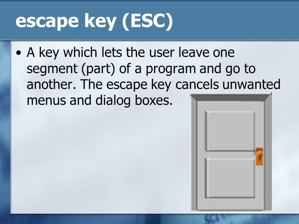 escape key (ESC) A key which lets the user leave one segment (part) of a program and go to another.