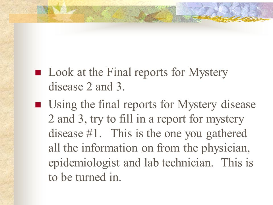 Look at the Final reports for Mystery disease 2 and 3.