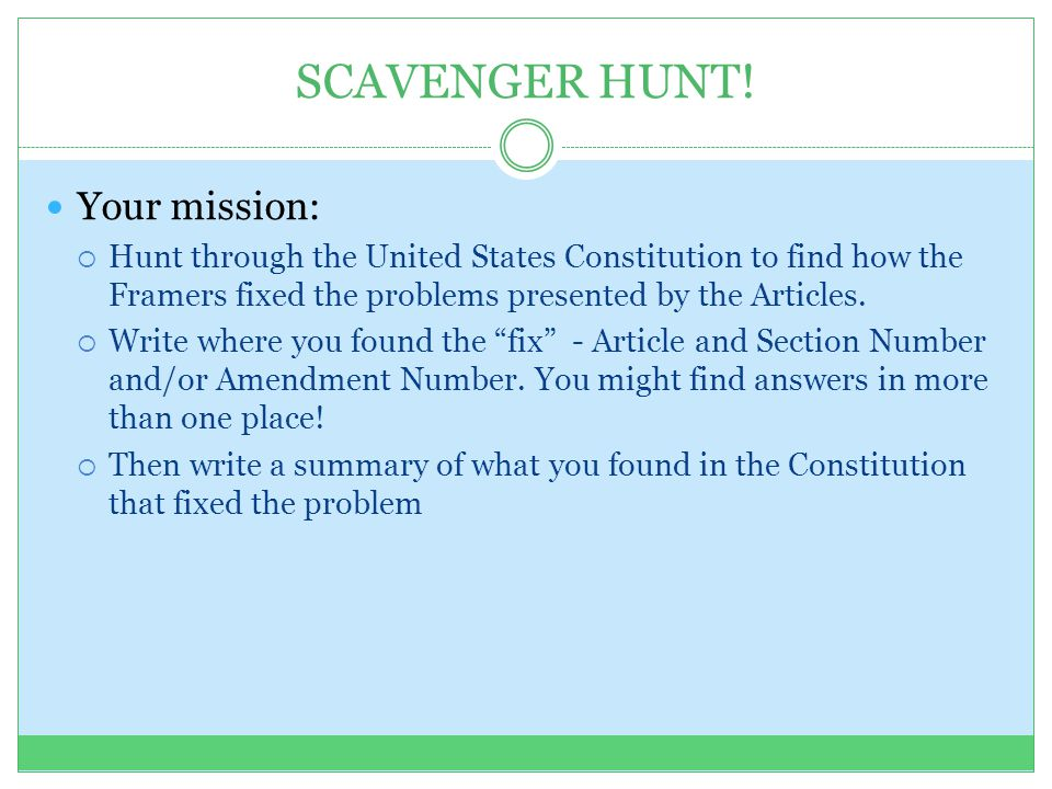 SCAVENGER HUNT! Your mission:  Hunt through the United States Constitution to find how the Framers fixed the problems presented by the Articles.  Wr