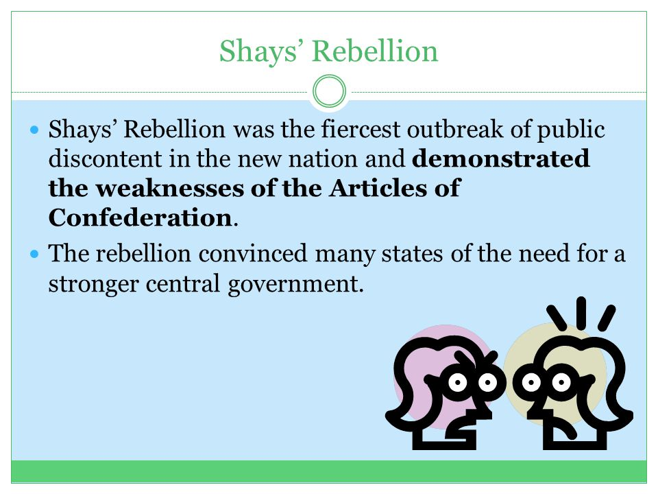 Shays' Rebellion Shays' Rebellion was the fiercest outbreak of public discontent in the new nation and demonstrated the weaknesses of the Articles of